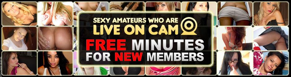 FREE AMATUER WEBCAMS, FREE WEBCAM MINUTES NOW!